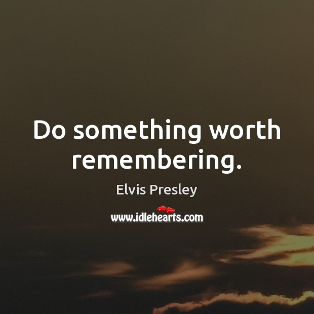 Do something worth remembering. Image