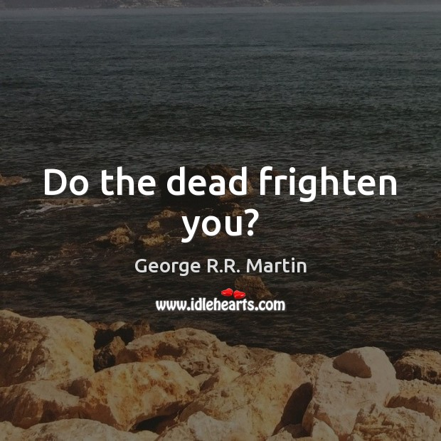 Do the dead frighten you? Image