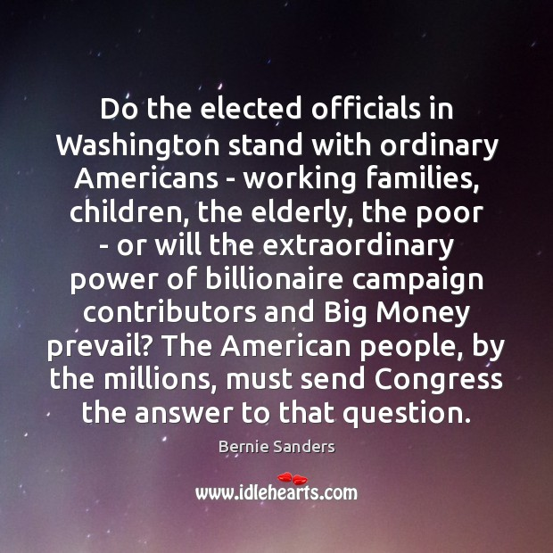 Do the elected officials in Washington stand with ordinary Americans – working Bernie Sanders Picture Quote