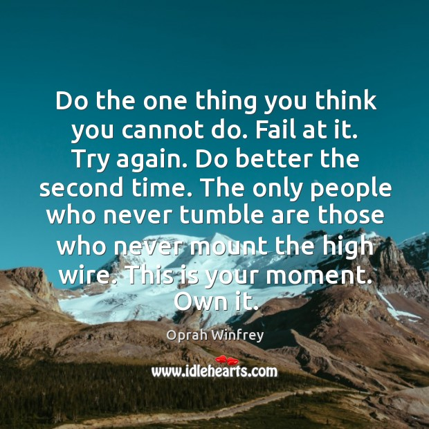 Do the one thing you think you cannot do. Fail at it. Image