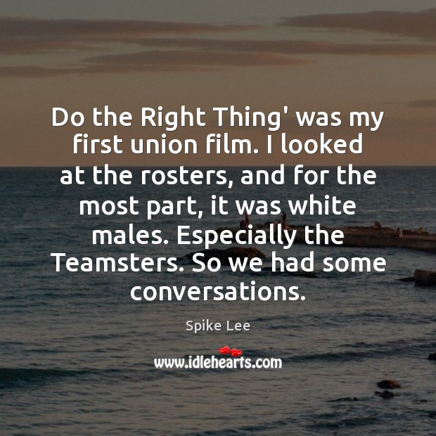 Do the Right Thing' was my first union film. I looked at Image