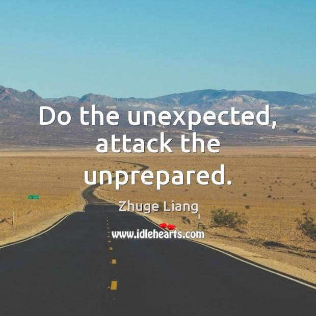 Do the unexpected, attack the unprepared. Image