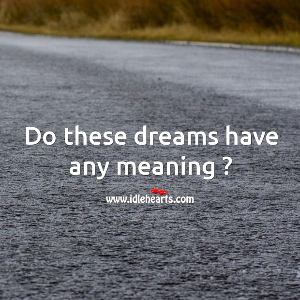 Do these dreams have any meaning ? Image