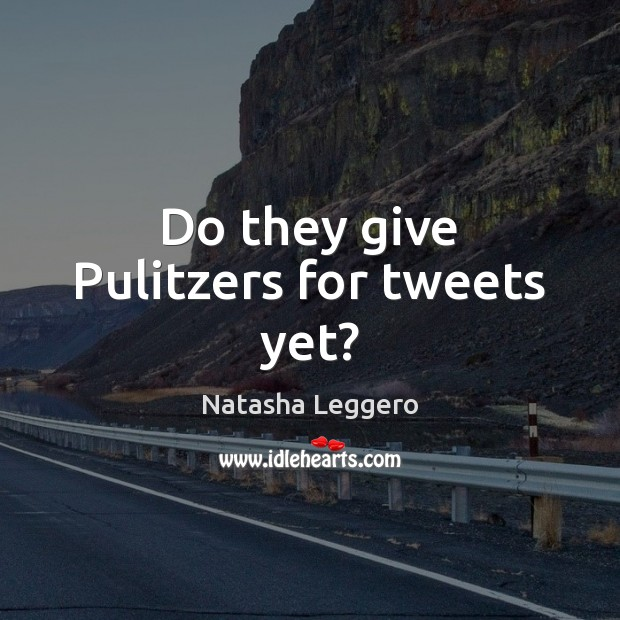 Do they give Pulitzers for tweets yet? Image