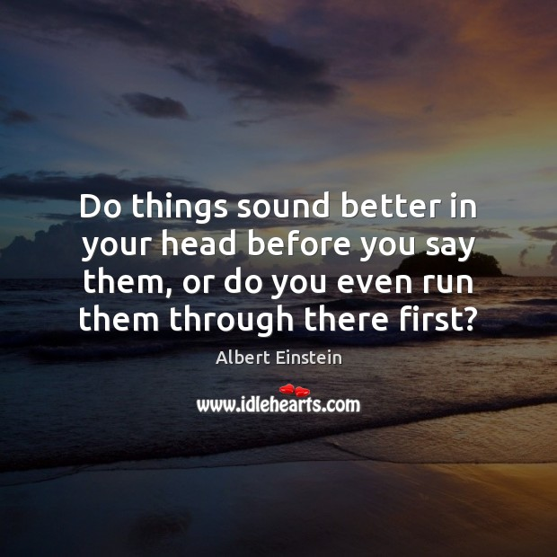 Do things sound better in your head before you say them, or Image