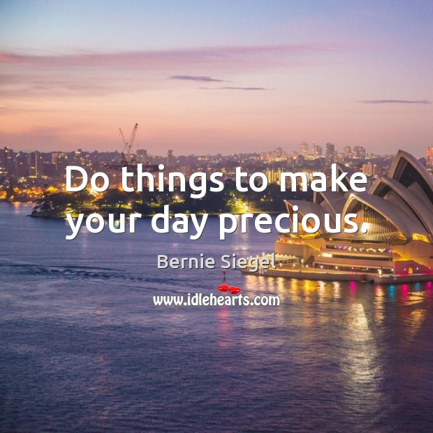 Do things to make your day precious. Image
