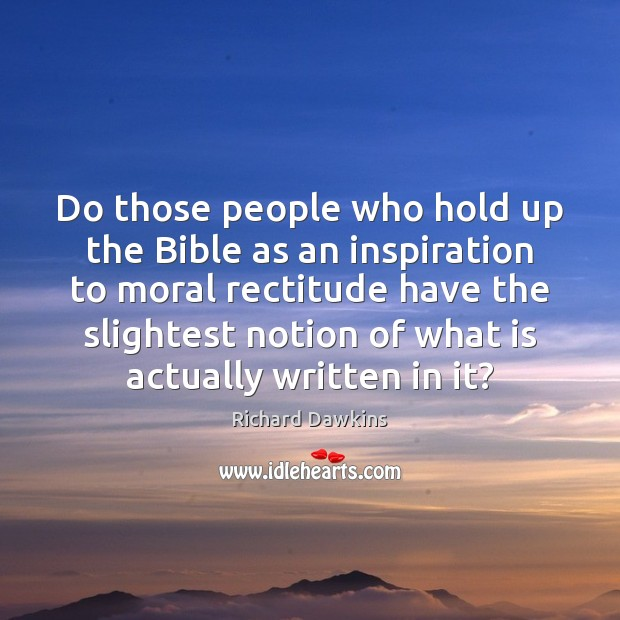 Do those people who hold up the Bible as an inspiration to Richard Dawkins Picture Quote