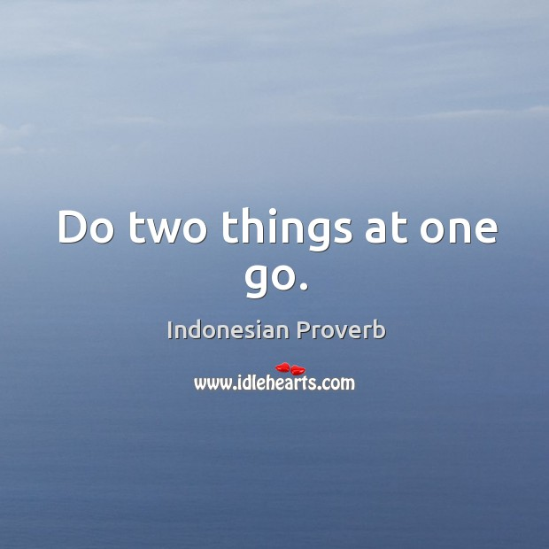 Do two things at one go. Indonesian Proverbs Image