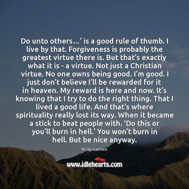 Do unto others…' is a good rule of thumb. I live by Image
