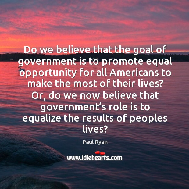 Image, Do we believe that the goal of government is to promote equal opportunity for all americans