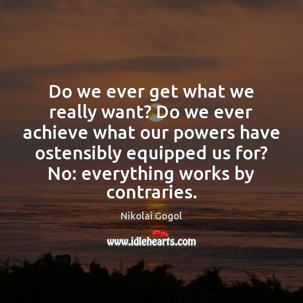 Do we ever get what we really want? Do we ever achieve Image