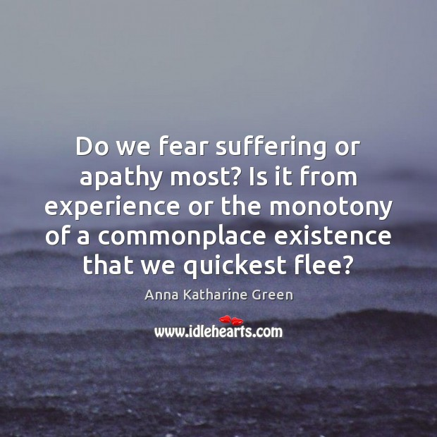 Image, Do we fear suffering or apathy most? Is it from experience or