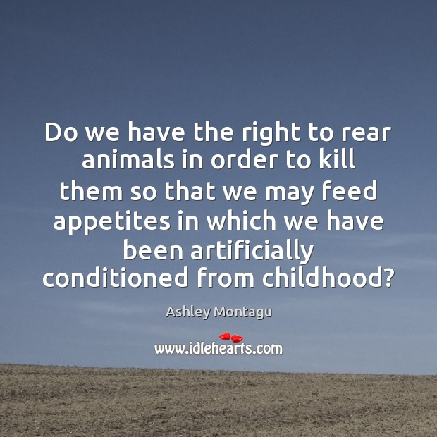 Image, Do we have the right to rear animals in order to kill