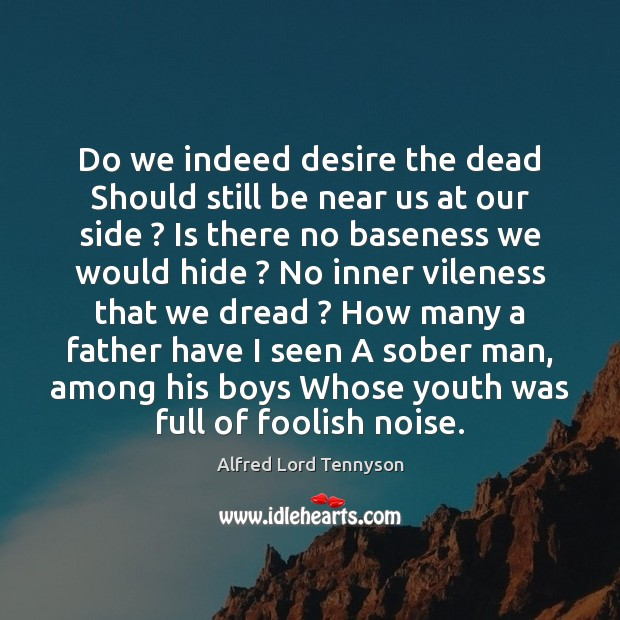 Image, Do we indeed desire the dead Should still be near us at