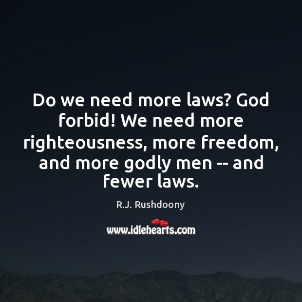 Do we need more laws? God forbid! We need more righteousness, more Image