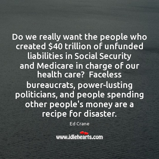 Do we really want the people who created $40 trillion of unfunded liabilities Image