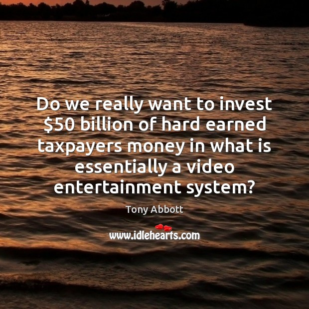 Do we really want to invest $50 billion of hard earned taxpayers money Image