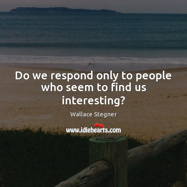 Do we respond only to people who seem to find us interesting? Image