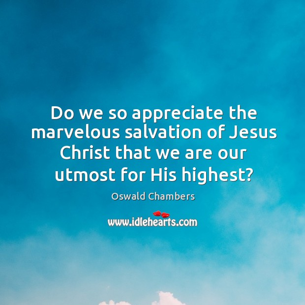 Do we so appreciate the marvelous salvation of Jesus Christ that we Image