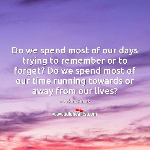 Do we spend most of our days trying to remember or to Markus Zusak Picture Quote