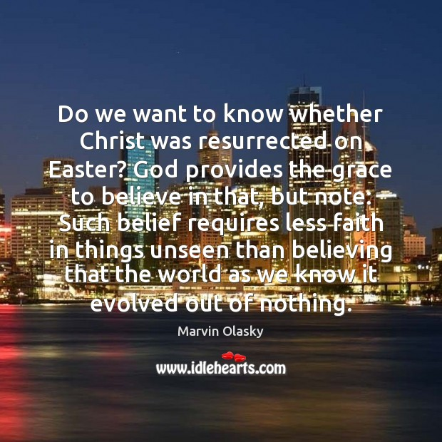 Do we want to know whether Christ was resurrected on Easter? God Marvin Olasky Picture Quote