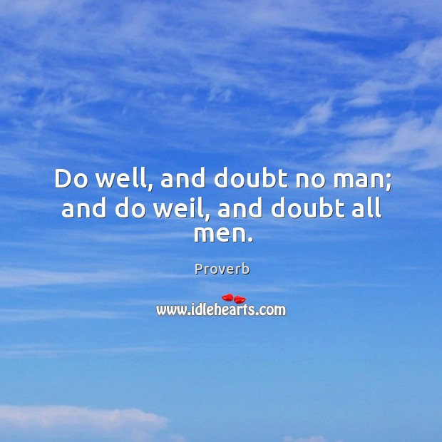Do well, and doubt no man; and do weil, and doubt all men. Image