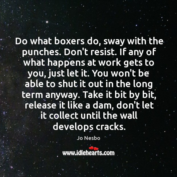 Do what boxers do, sway with the punches. Don't resist. If any Jo Nesbo Picture Quote