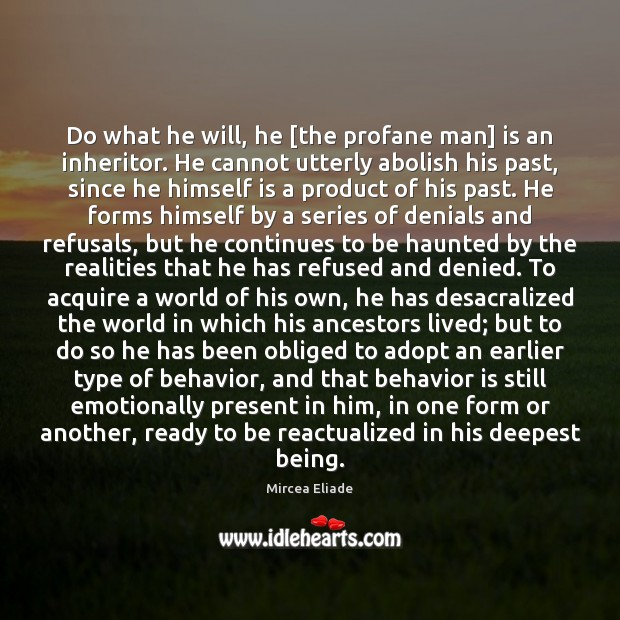 Do what he will, he [the profane man] is an inheritor. He Mircea Eliade Picture Quote