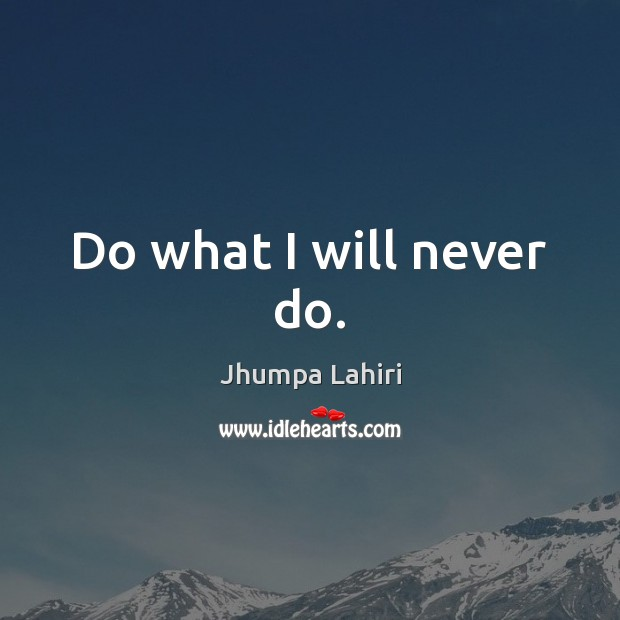 Do what I will never do. Image