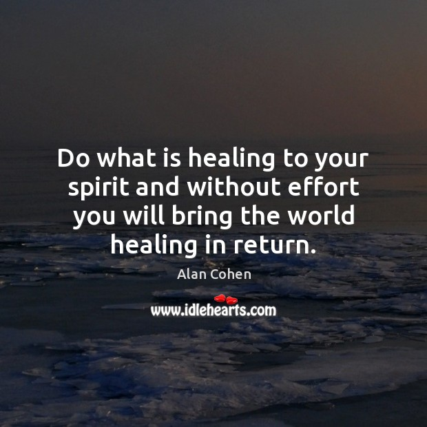 Do what is healing to your spirit and without effort you will Image
