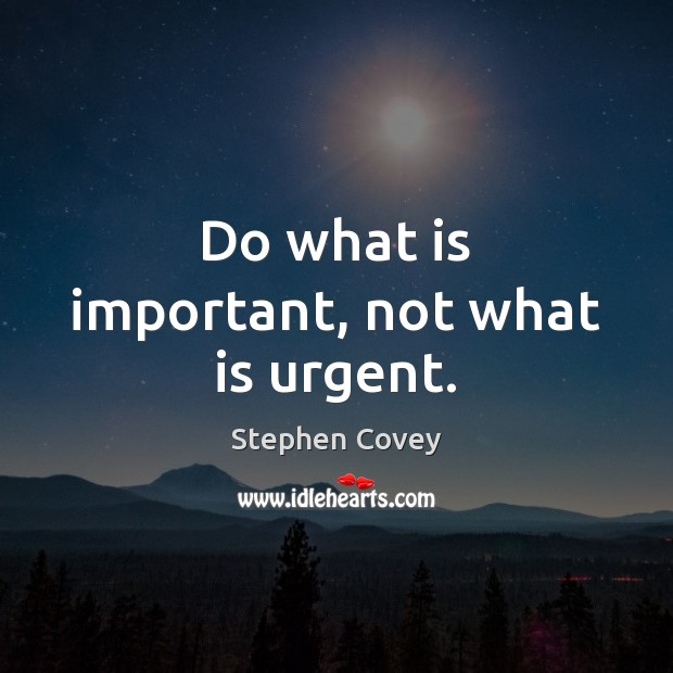 Do what is important, not what is urgent. Image