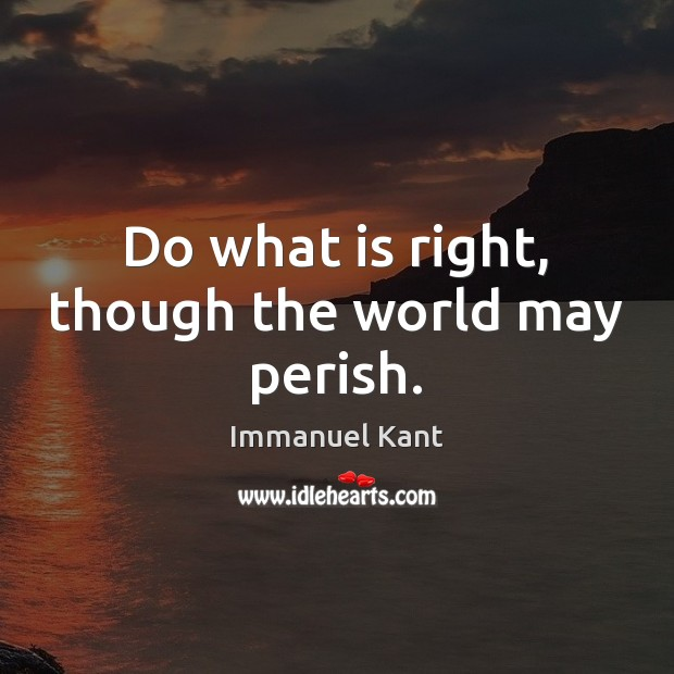 Image, Do what is right, though the world may perish.