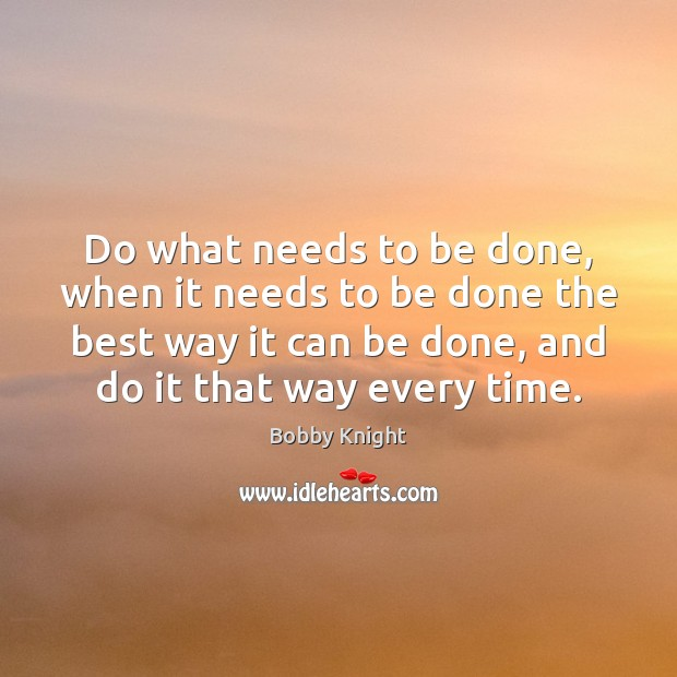 Do what needs to be done, when it needs to be done Image