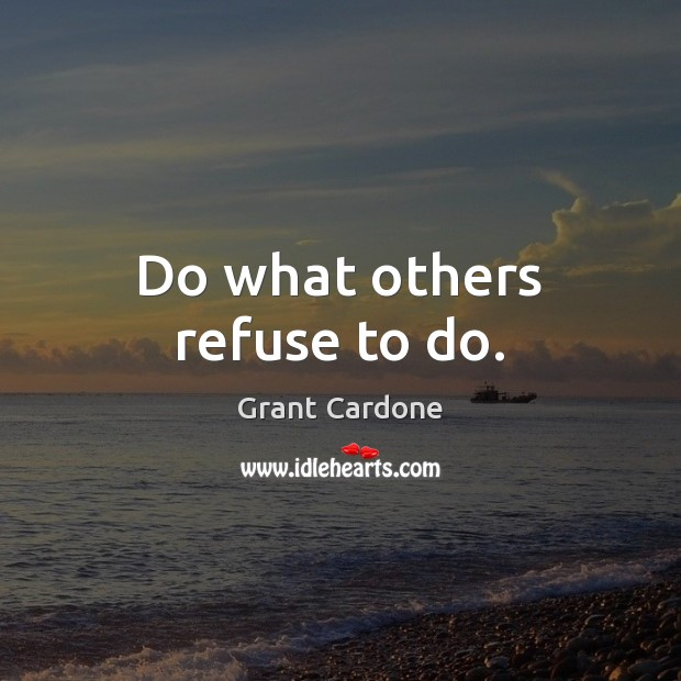 Do what others refuse to do. Image