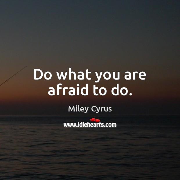 Image, Do what you are afraid to do.