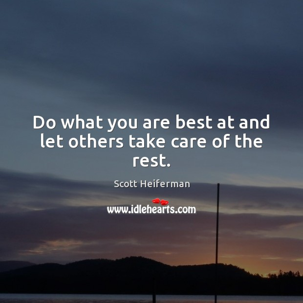 Do what you are best at and let others take care of the rest. Image