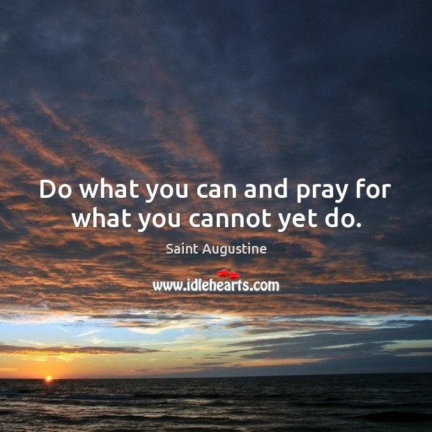 Image, Do what you can and pray for what you cannot yet do.