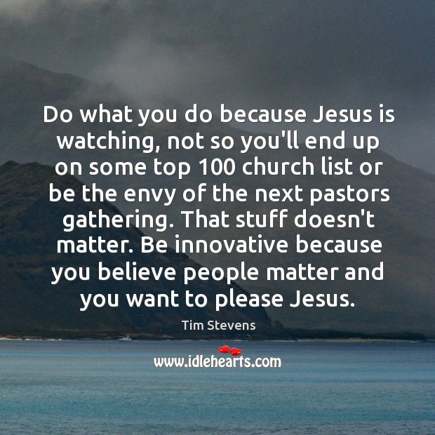 Do what you do because Jesus is watching, not so you'll end Image