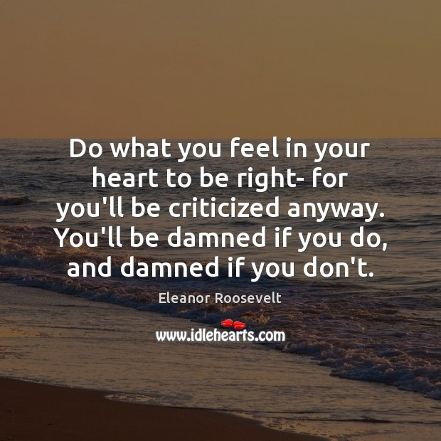 Image, Do what you feel in your heart to be right- for you'll