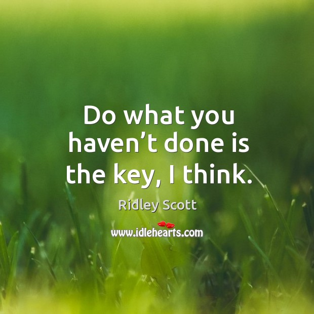 Do what you haven't done is the key, I think. Image