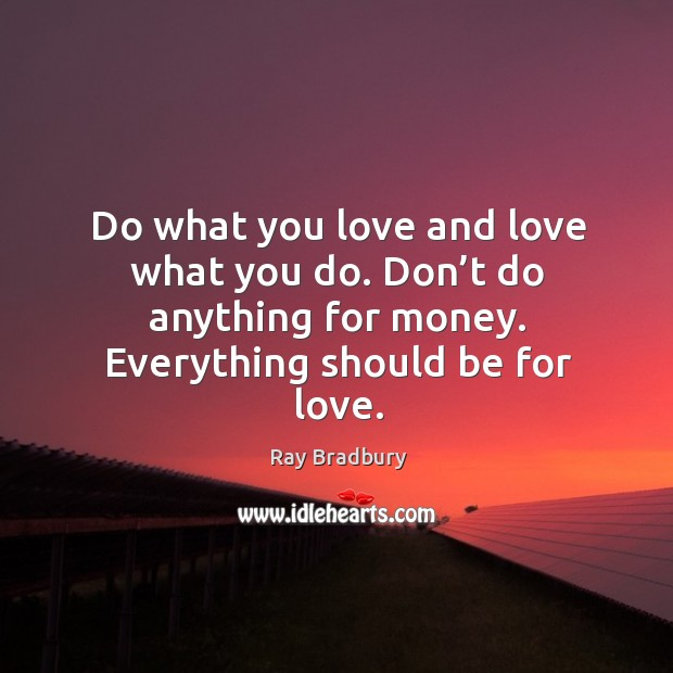 Do what you love and love what you do. Don't do Image