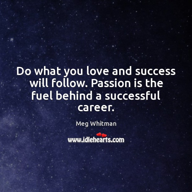 Do what you love and success will follow. Passion is the fuel behind a successful career. Image