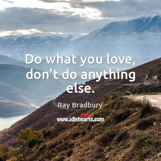 Do what you love, don't do anything else. Image