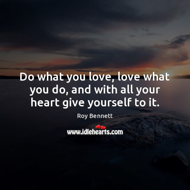 Do what you love, love what you do, and with all your heart give yourself to it. Image