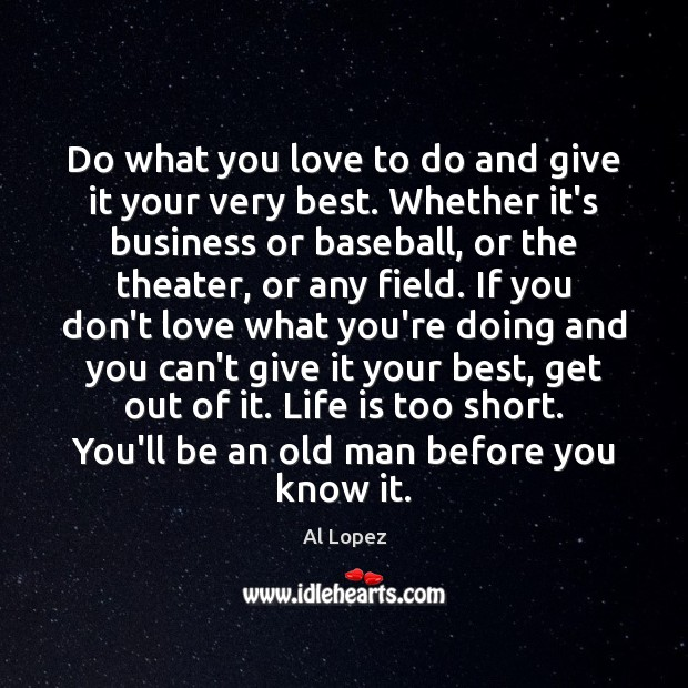 Do what you love to do and give it your very best. Life is Too Short Quotes Image