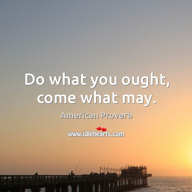 Image, Do what you ought, come what may.