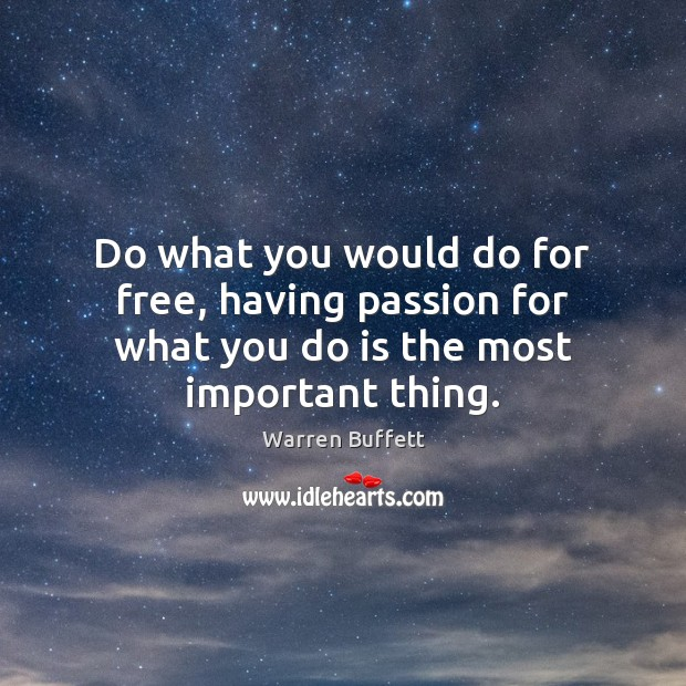 Image, Do what you would do for free, having passion for what you do is the most important thing.