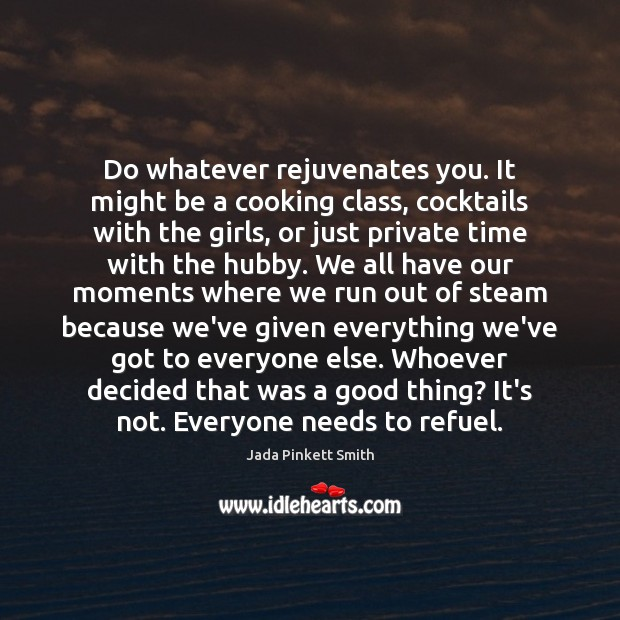 Image, Do whatever rejuvenates you. It might be a cooking class, cocktails with