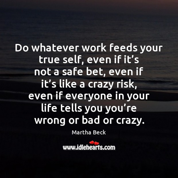 Do whatever work feeds your true self, even if it's not Image