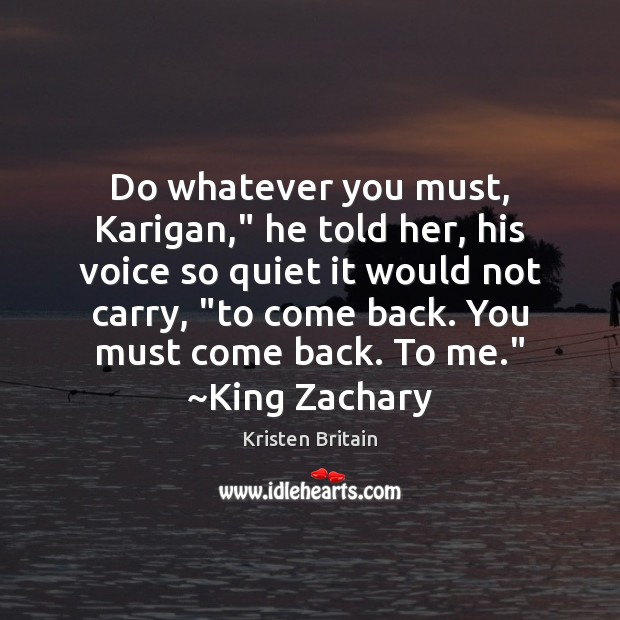 "Do whatever you must, Karigan,"" he told her, his voice so quiet Image"